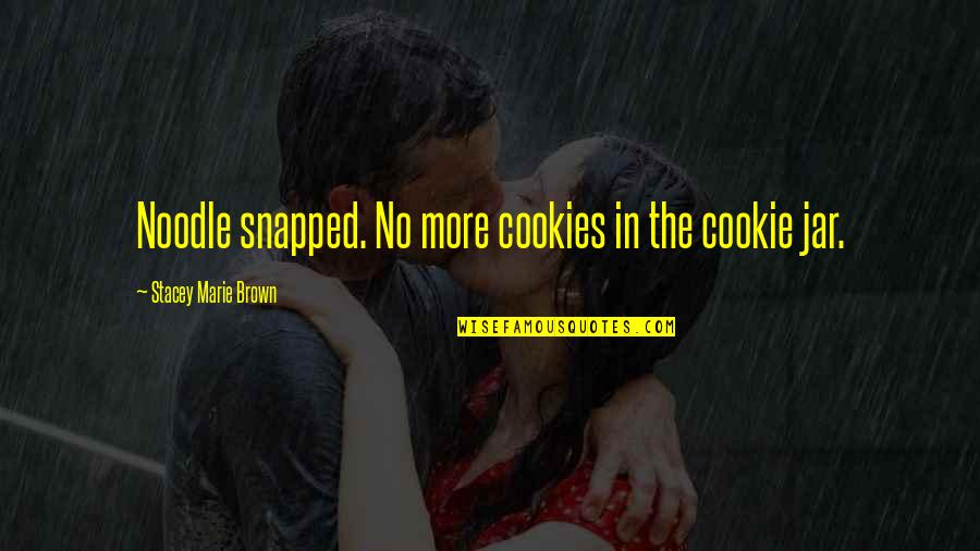 Elian Quotes By Stacey Marie Brown: Noodle snapped. No more cookies in the cookie