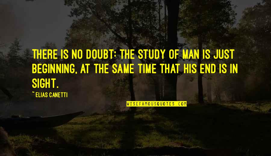 Elias Canetti Quotes By Elias Canetti: There is no doubt: the study of man