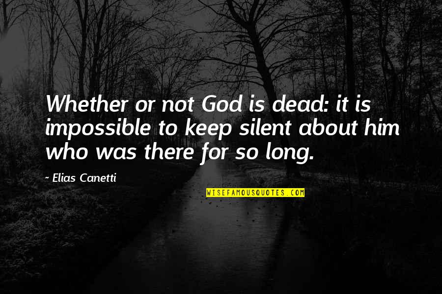 Elias Canetti Quotes By Elias Canetti: Whether or not God is dead: it is