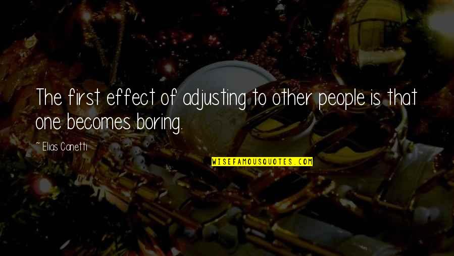 Elias Canetti Quotes By Elias Canetti: The first effect of adjusting to other people