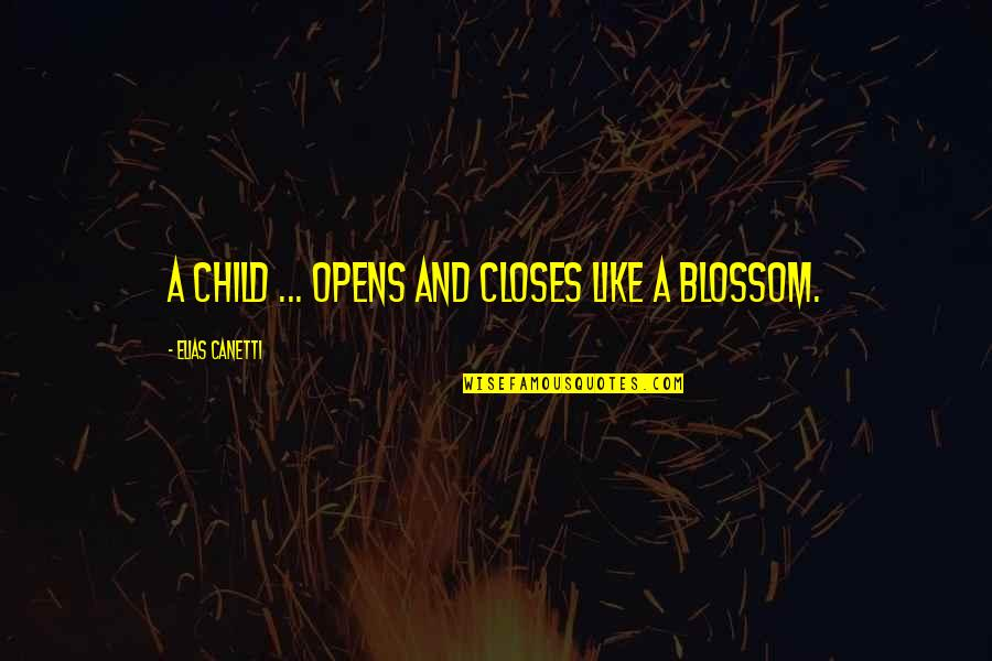 Elias Canetti Quotes By Elias Canetti: A child ... opens and closes like a