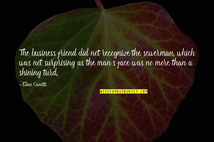 Elias Canetti Quotes By Elias Canetti: The business friend did not recognize the sewerman,
