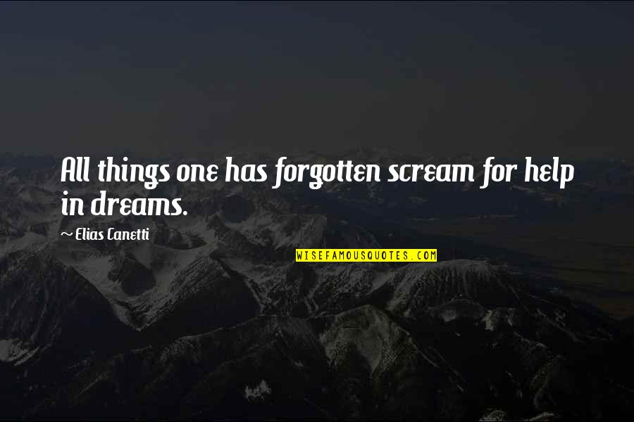Elias Canetti Quotes By Elias Canetti: All things one has forgotten scream for help
