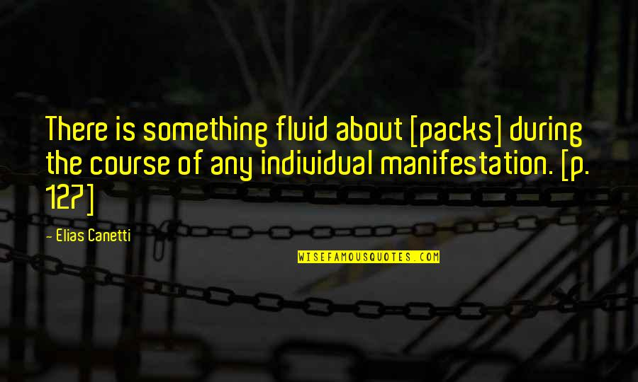 Elias Canetti Quotes By Elias Canetti: There is something fluid about [packs] during the