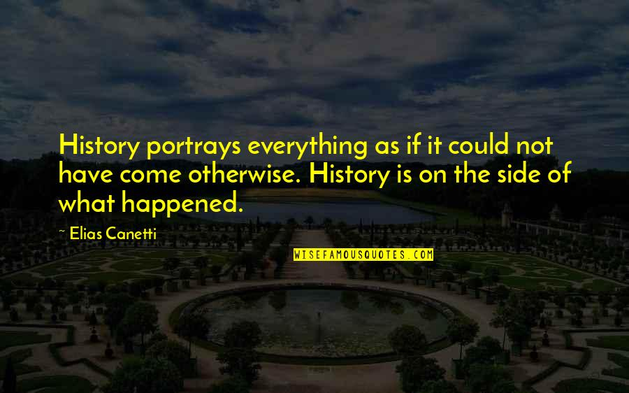 Elias Canetti Quotes By Elias Canetti: History portrays everything as if it could not