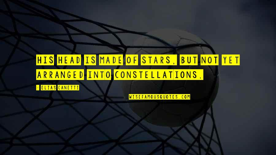 Elias Canetti Quotes By Elias Canetti: His head is made of stars, but not
