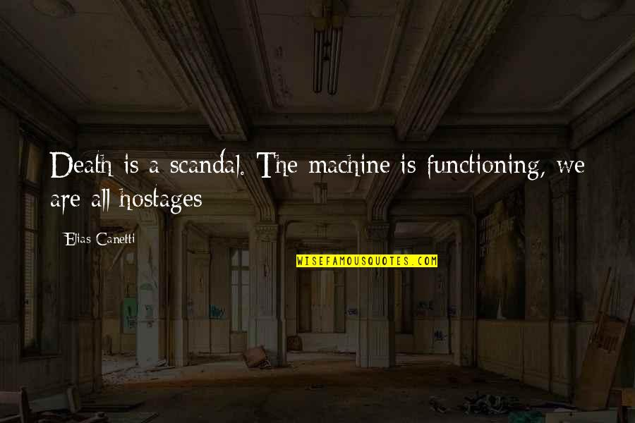 Elias Canetti Quotes By Elias Canetti: Death is a scandal. The machine is functioning,