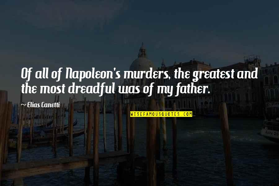 Elias Canetti Quotes By Elias Canetti: Of all of Napoleon's murders, the greatest and
