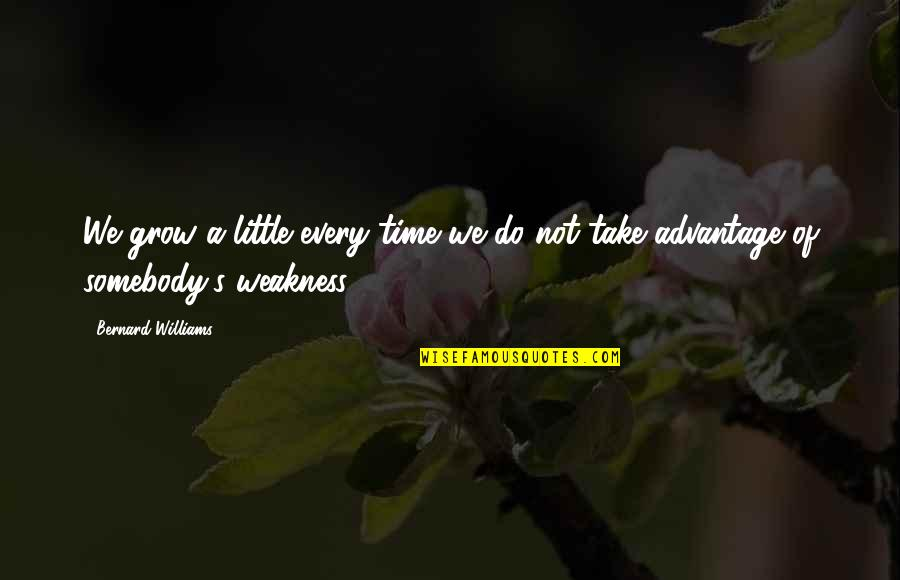 Elie Wiesel Losing Faith Quotes By Bernard Williams: We grow a little every time we do