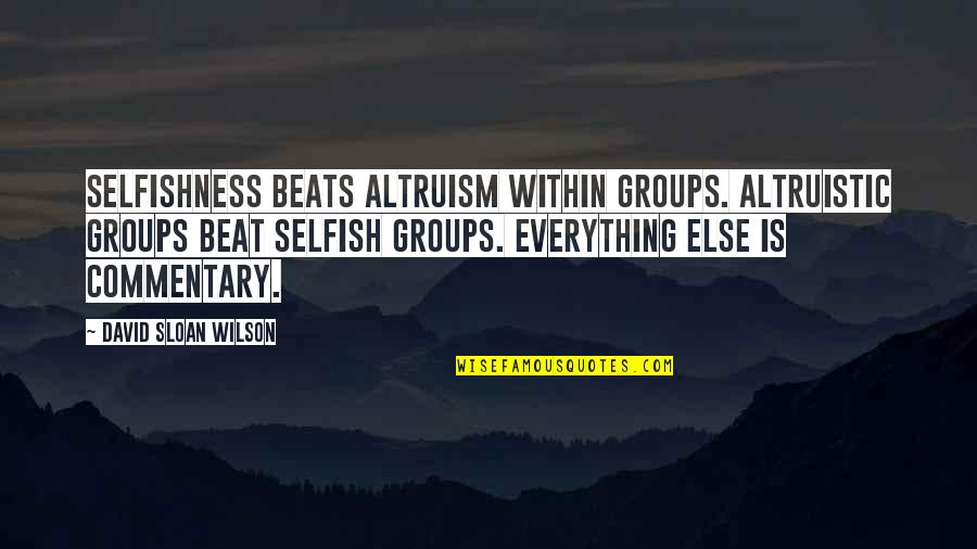 Elie Wiesel Losing Faith Quotes By David Sloan Wilson: Selfishness beats altruism within groups. Altruistic groups beat