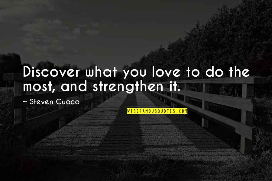 Elie Wiesel Losing Faith Quotes By Steven Cuoco: Discover what you love to do the most,
