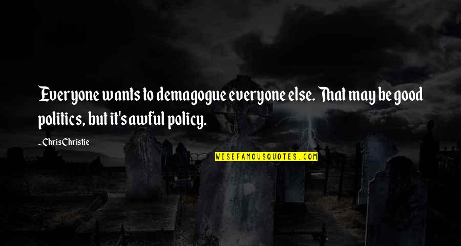 Elif Shafak Black Milk Quotes By Chris Christie: Everyone wants to demagogue everyone else. That may