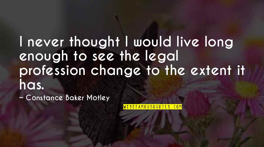 Elif Shafak Black Milk Quotes By Constance Baker Motley: I never thought I would live long enough