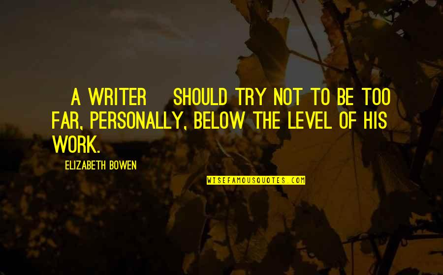 Elif Shafak Black Milk Quotes By Elizabeth Bowen: [A writer] should try not to be too