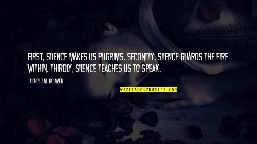 Elif Shafak Black Milk Quotes By Henri J.M. Nouwen: First, silence makes us pilgrims. Secondly, silence guards