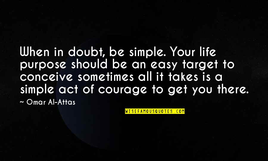 Elif Shafak Black Milk Quotes By Omar Al-Attas: When in doubt, be simple. Your life purpose