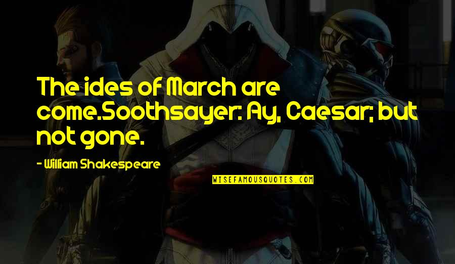 Elif Shafak Black Milk Quotes By William Shakespeare: The ides of March are come.Soothsayer: Ay, Caesar;