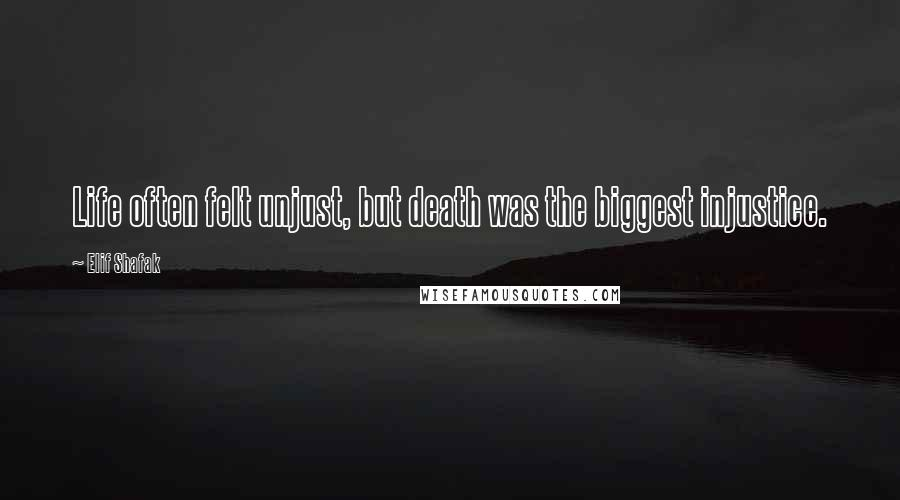 Elif Shafak quotes: Life often felt unjust, but death was the biggest injustice.