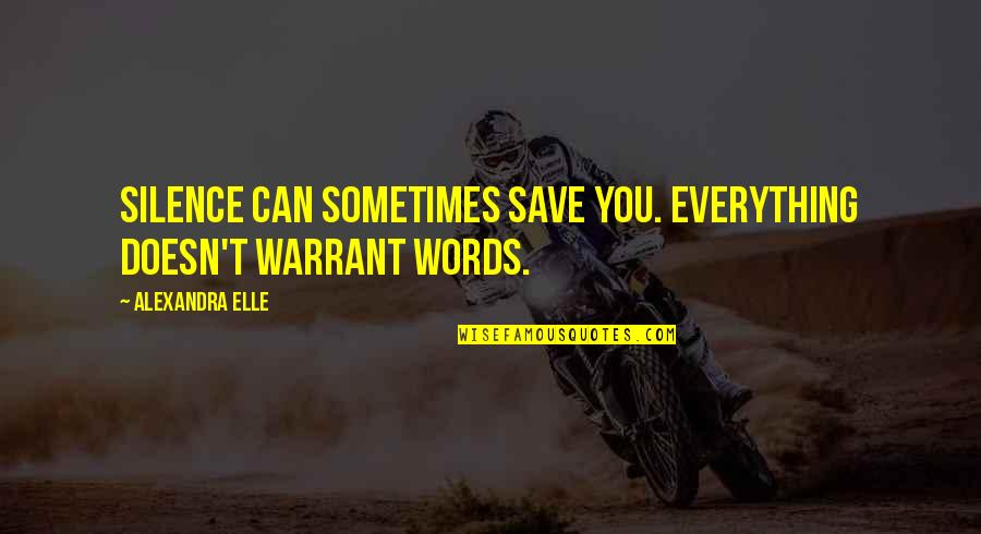 Elightful Quotes By Alexandra Elle: Silence can sometimes save you. everything doesn't warrant
