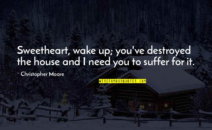 Elightful Quotes By Christopher Moore: Sweetheart, wake up; you've destroyed the house and