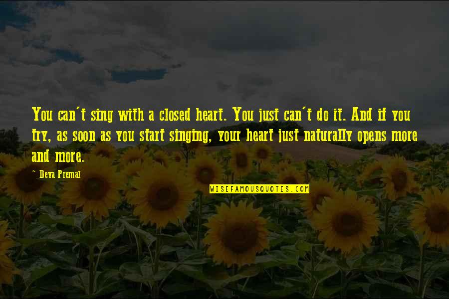 Elightful Quotes By Deva Premal: You can't sing with a closed heart. You
