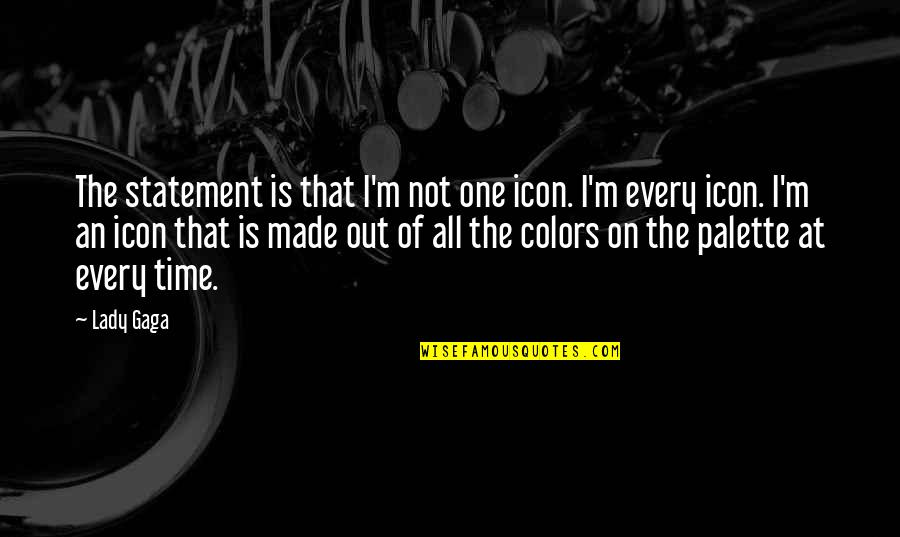 Elightful Quotes By Lady Gaga: The statement is that I'm not one icon.