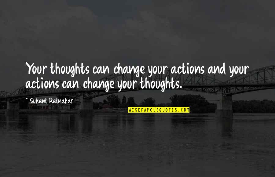 Elightful Quotes By Sukant Ratnakar: Your thoughts can change your actions and your