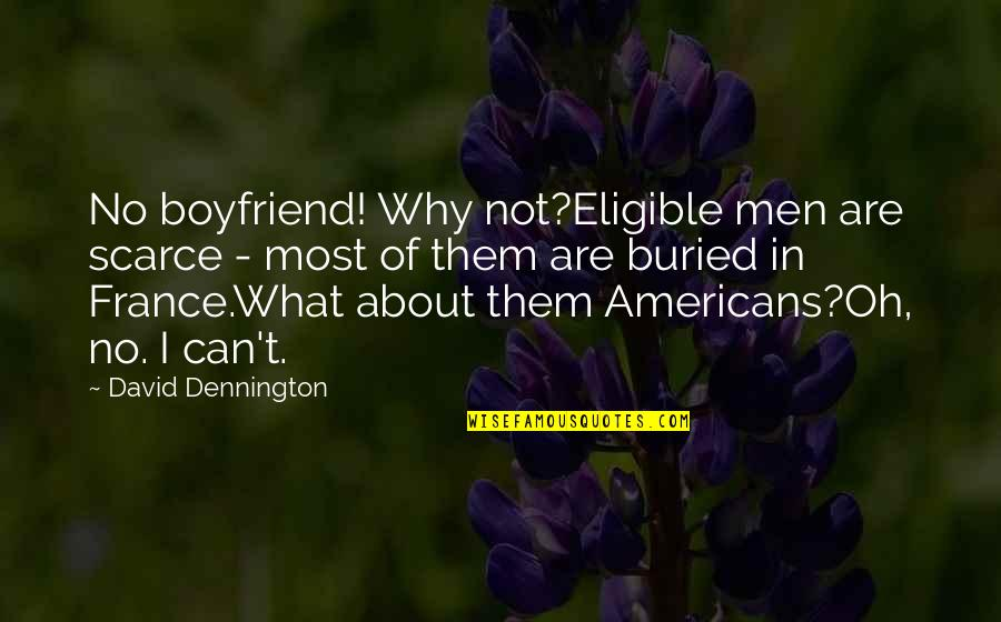Eligible Quotes By David Dennington: No boyfriend! Why not?Eligible men are scarce -