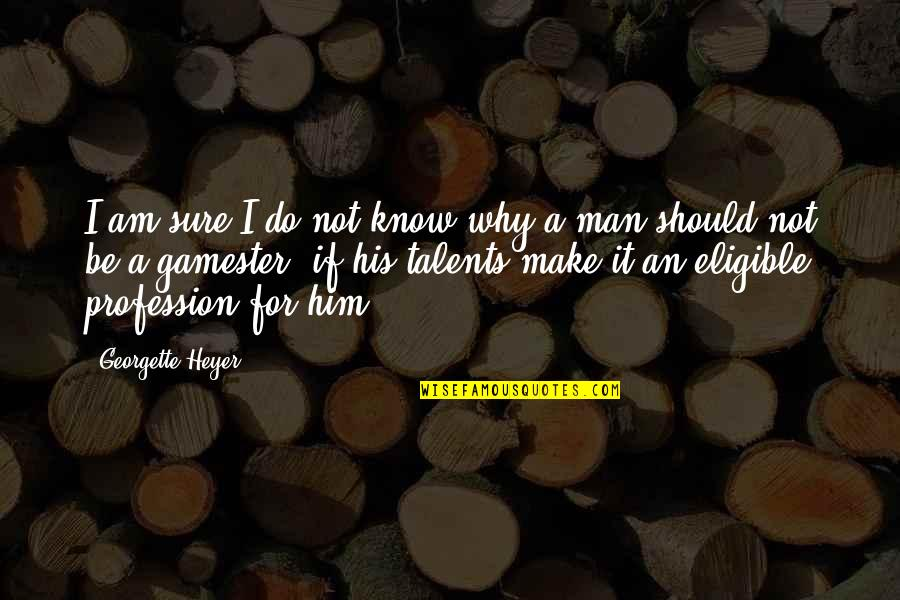 Eligible Quotes By Georgette Heyer: I am sure I do not know why