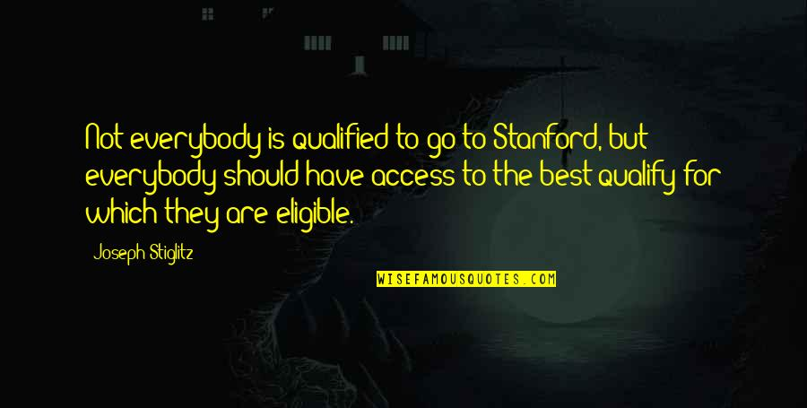 Eligible Quotes By Joseph Stiglitz: Not everybody is qualified to go to Stanford,