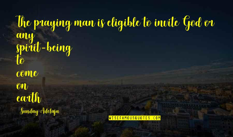 Eligible Quotes By Sunday Adelaja: The praying man is eligible to invite God
