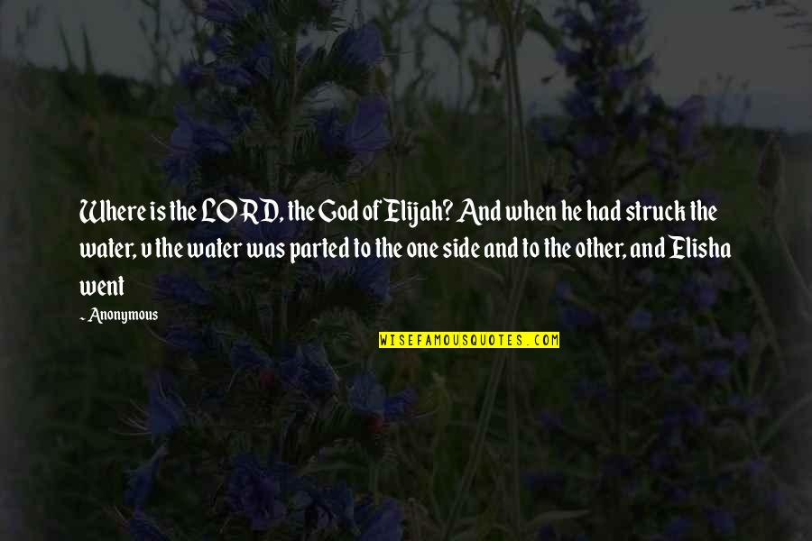 Elijah Quotes By Anonymous: Where is the LORD, the God of Elijah?