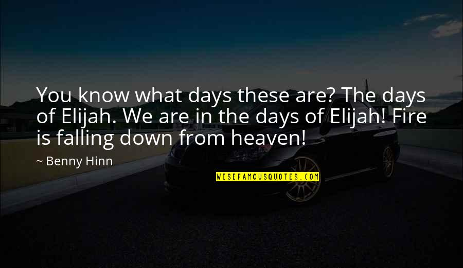 Elijah Quotes By Benny Hinn: You know what days these are? The days