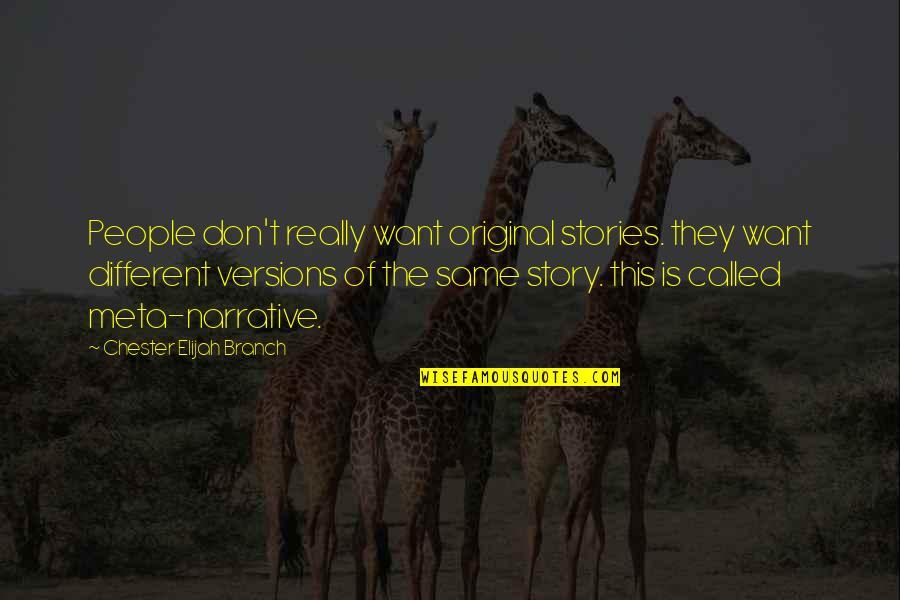 Elijah Quotes By Chester Elijah Branch: People don't really want original stories. they want