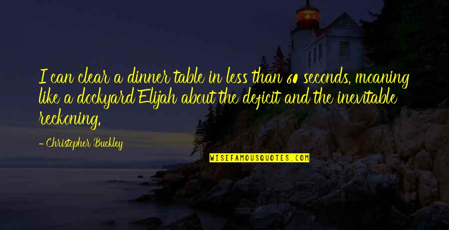 Elijah Quotes By Christopher Buckley: I can clear a dinner table in less