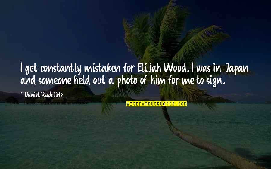 Elijah Quotes By Daniel Radcliffe: I get constantly mistaken for Elijah Wood. I