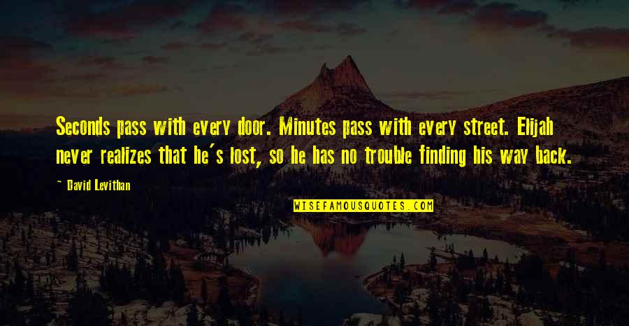 Elijah Quotes By David Levithan: Seconds pass with every door. Minutes pass with