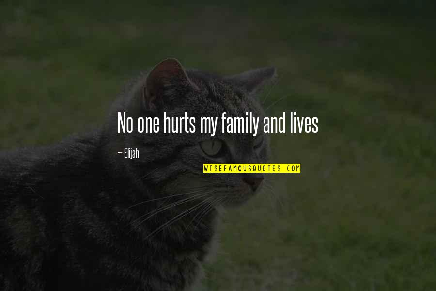 Elijah Quotes By Elijah: No one hurts my family and lives