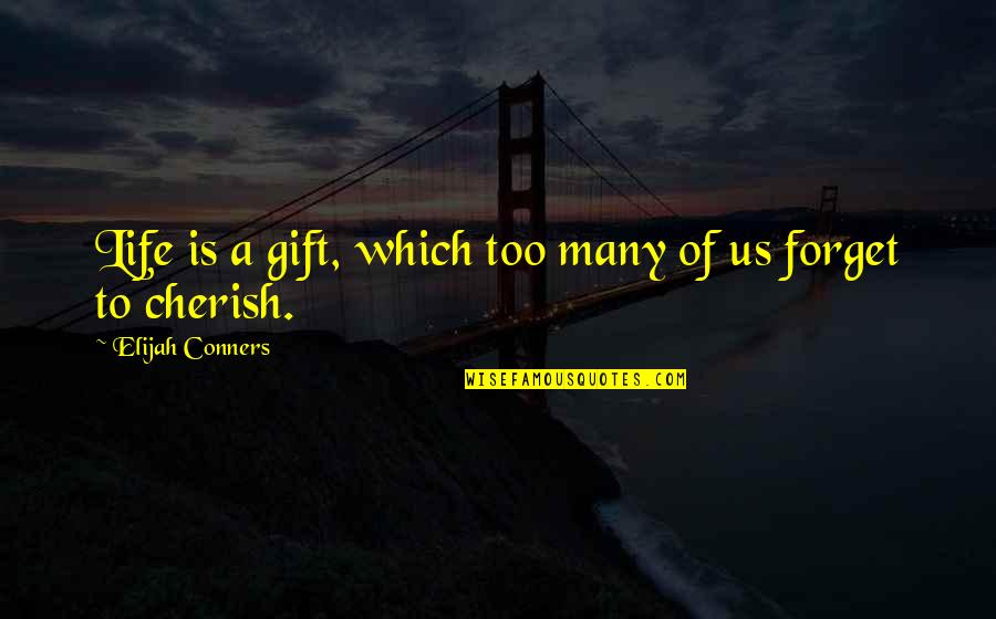 Elijah Quotes By Elijah Conners: Life is a gift, which too many of