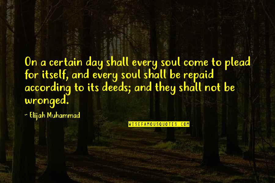 Elijah Quotes By Elijah Muhammad: On a certain day shall every soul come