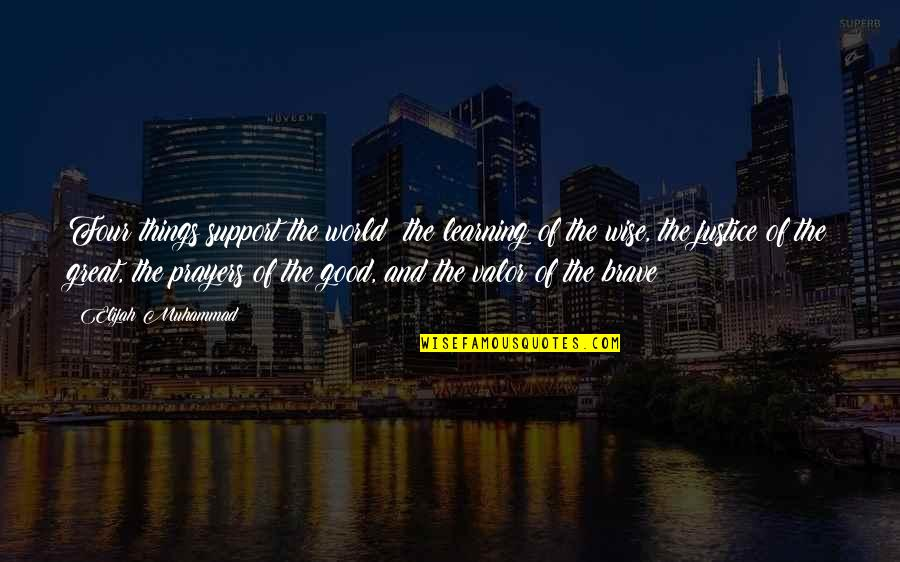 Elijah Quotes By Elijah Muhammad: Four things support the world: the learning of