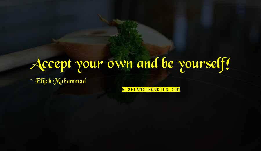 Elijah Quotes By Elijah Muhammad: Accept your own and be yourself!