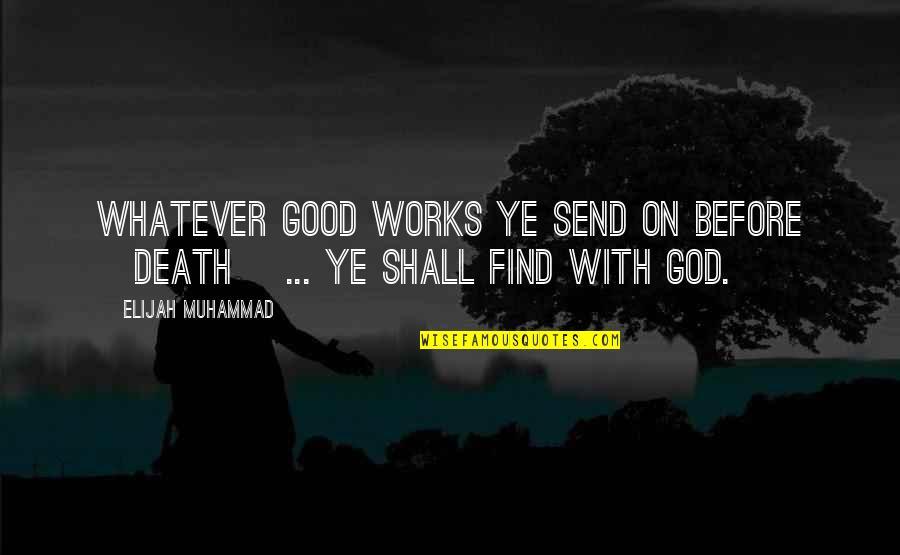 Elijah Quotes By Elijah Muhammad: Whatever good works ye send on before [death]