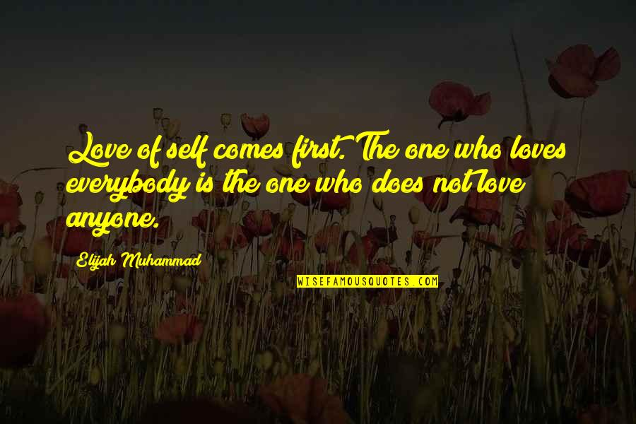 Elijah Quotes By Elijah Muhammad: Love of self comes first. The one who