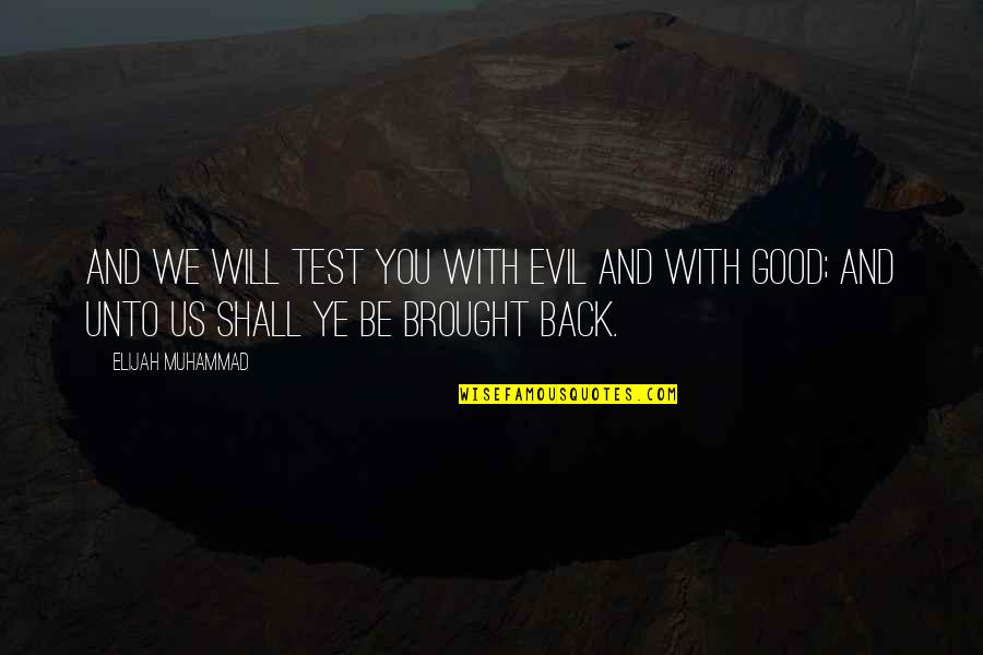 Elijah Quotes By Elijah Muhammad: And we will test you with evil and