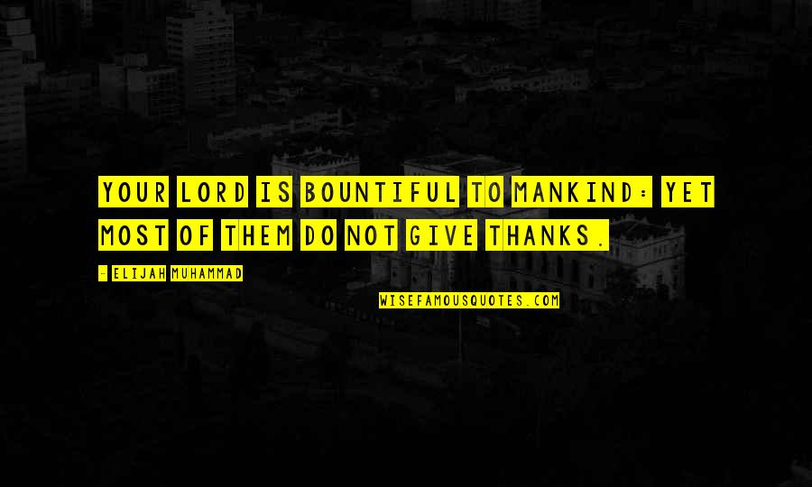 Elijah Quotes By Elijah Muhammad: Your Lord is bountiful to mankind: yet most