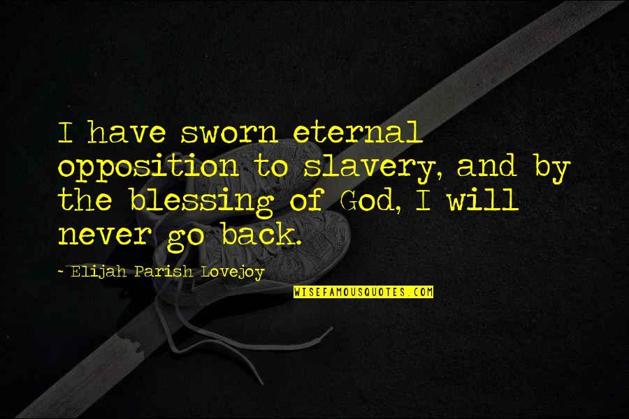 Elijah Quotes By Elijah Parish Lovejoy: I have sworn eternal opposition to slavery, and
