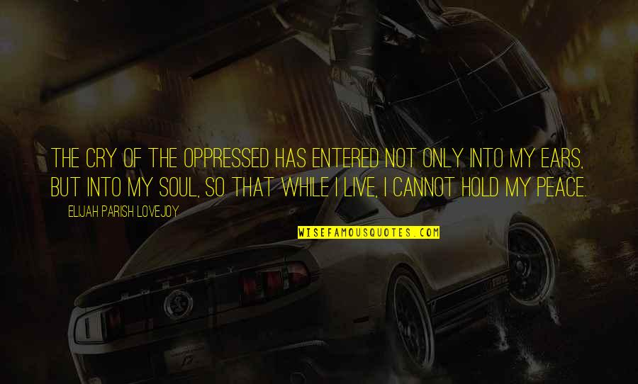Elijah Quotes By Elijah Parish Lovejoy: The cry of the oppressed has entered not