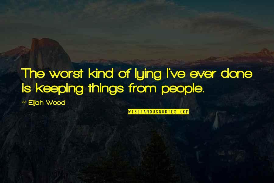 Elijah Quotes By Elijah Wood: The worst kind of lying I've ever done