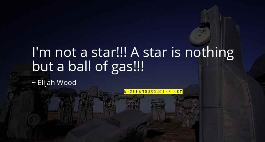 Elijah Quotes By Elijah Wood: I'm not a star!!! A star is nothing